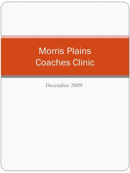 December 2009 Morris Plains Coaches Clinic. Practice Guidelines Establish your rules for practice: Whistle Blows Everything Stops and People Are Quiet.