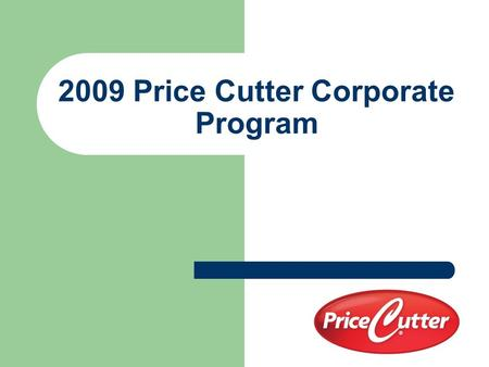 2009 Price Cutter Corporate Program. Price Cutter Charity Championship 1 Pro-Am Package 1 Pro-Am Entry 1 Gift Package 2 Pro-Am Pairing Party & Auction.