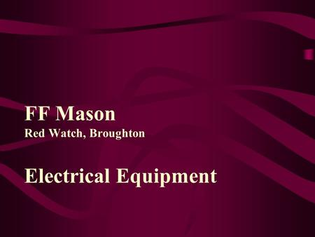 FF Mason Red Watch, Broughton Electrical Equipment.