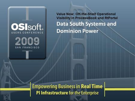 Value Now: Off-the-Shelf Operational Visibility in ProcessBook and RtPortal Data South Systems and Dominion Power.
