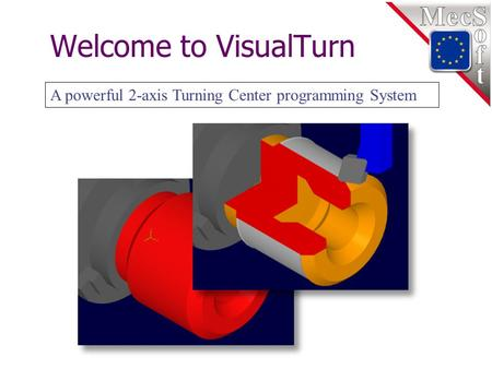 Welcome to VisualTurn A powerful 2-axis Turning Center programming System.