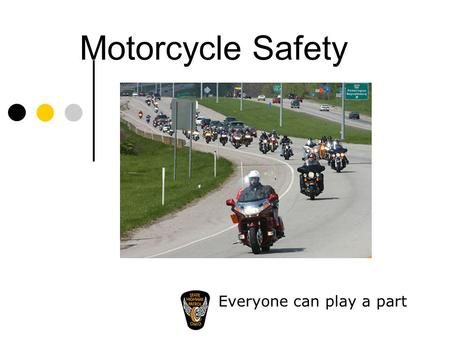 Motorcycle Safety Everyone can play a part. Motorcycles are becoming increasingly popular. BMV statistics show that as of the end of March 2010, there.