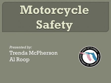 Presented by: Trenda McPherson Al Roop. Percentage of Traffic Fatalities Involving Motorcycles Comparison of All Fatalities to Motorcycle Fatalities.
