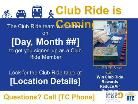 Club Ride is Coming The Club Ride team will be here on [Day, Month ##] to get you signed up as a Club Ride Member Look for the Club Ride table at [Location.