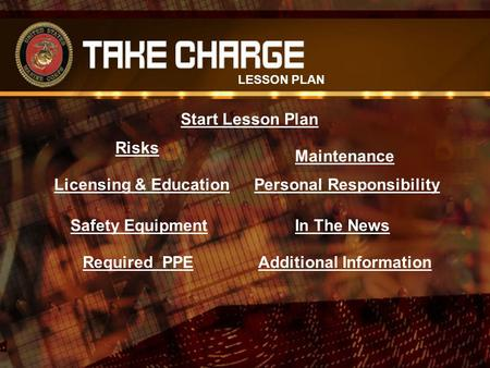 Risks Licensing & Education Safety Equipment Required PPE Maintenance Personal Responsibility In The News Additional Information LESSON PLAN Start Lesson.