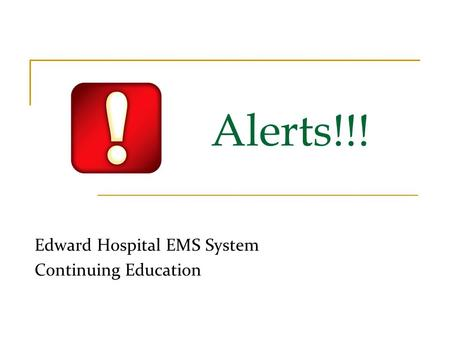 Alerts!!! Edward Hospital EMS System Continuing Education.