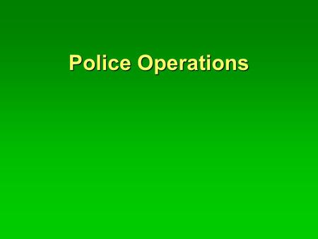 Police Operations Patrol Function Categories  Crime prevention - pro-active deterrence  Law Enforcement - reactive deterrence  Order Maintenance -