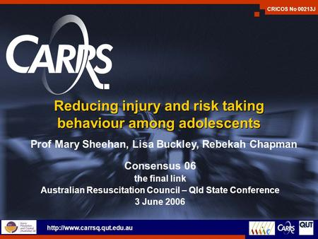 Reducing injury and risk taking behaviour among adolescents Consensus 06 the final link Australian Resuscitation Council – Qld State Conference 3 June.