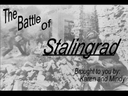 The Battle of Stalingrad was a major turning point in World War II and is considered the bloodiest battle in recorded human history. The battle was.