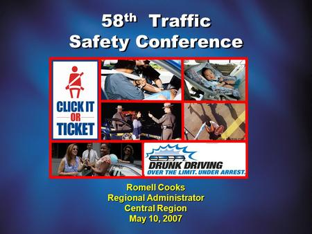 58 th Traffic Safety Conference Romell Cooks Regional Administrator Central Region May 10, 2007 www.photos.com.