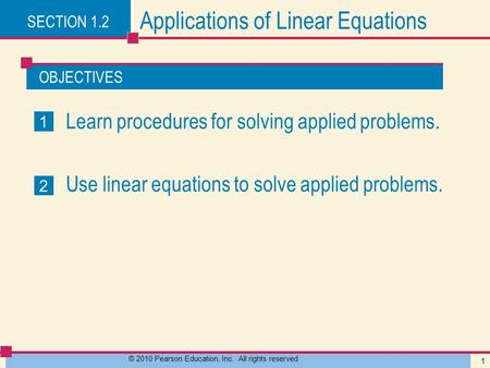 OBJECTIVES © 2010 Pearson Education, Inc. All rights reserved 1 Applications of Linear Equations Learn procedures for solving applied problems. Use linear.