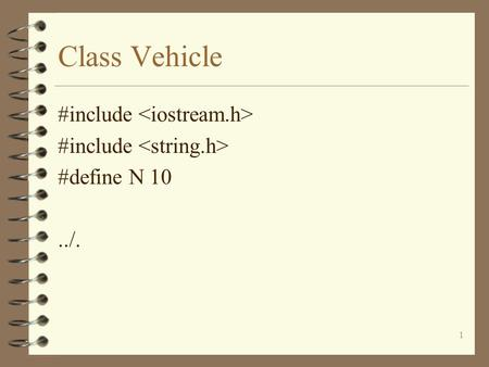 1 Class Vehicle #include #define N 10../.. 2 Class Vehicle class vehicle { public: float speed; char colour[N+1]; char make[N+1];