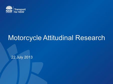 Motorcycle Attitudinal Research 22 July 2013. Aim & Sample Structure Aims of research: – To explore the knowledge, attitudes and self-reported behaviour.