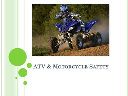 ATV & M OTORCYCLE S AFETY. T ODAY ' S L ESSON 9.PCH.3 Understand necessary steps to prevent and respond to unintentional injury 9.PCH.3.1 Summarize the.