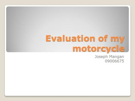 Evaluation of my motorcycle Joseph Mangan 09006675.