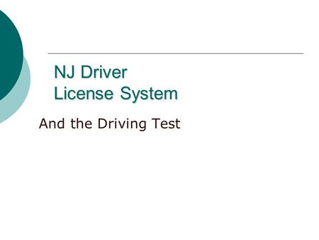 NJ Driver License System And the Driving Test. Laws governing licenses  A motorist who operates a vehicle must always carry: 1. License/permit 2. Proof.