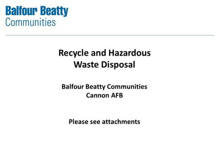 Recycle and Hazardous Waste Disposal Balfour Beatty Communities Cannon AFB Please see attachments.