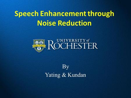 Speech Enhancement through Noise Reduction By Yating & Kundan.