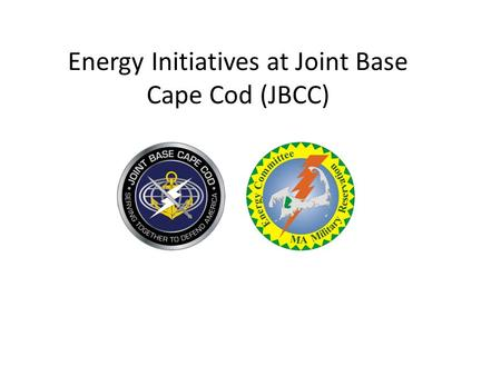 Energy Initiatives at Joint Base Cape Cod (JBCC).
