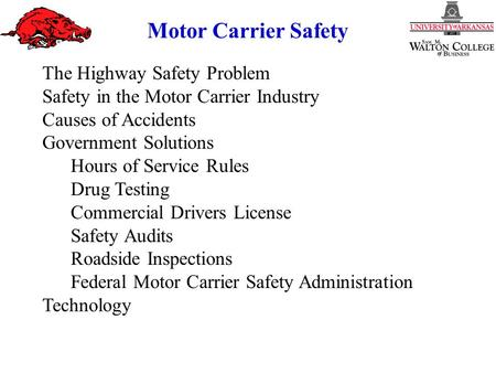 Motor Carrier Safety The Highway Safety Problem Safety in the Motor Carrier Industry Causes of Accidents Government Solutions Hours of Service Rules Drug.