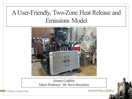 A User-Friendly, Two-Zone Heat Release and Emissions Model Jeremy Cuddihy Major Professor: Dr. Steve Beyerlein.