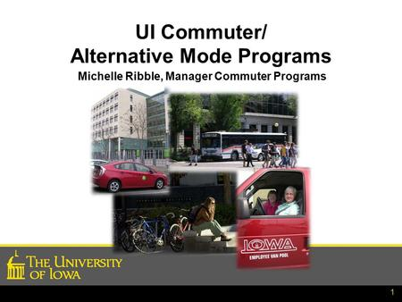 1 UI Commuter/ Alternative Mode Programs Michelle Ribble, Manager Commuter Programs.