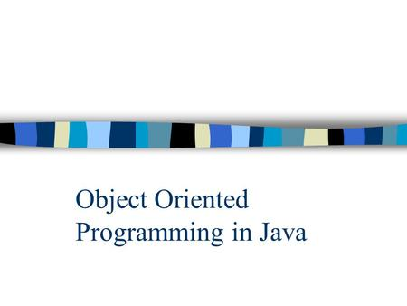 Object Oriented Programming in Java. Object Oriented Programming Concepts in Java Object oriented Programming is a paradigm or organizing principle for.