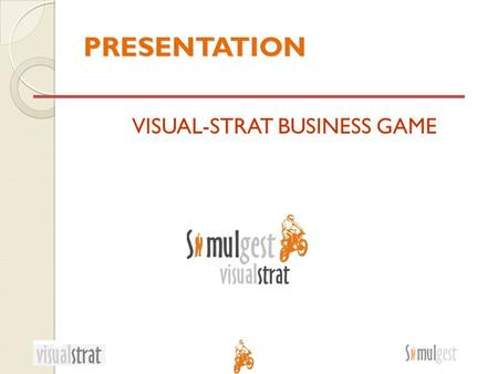 PRESENTATION VISUAL-STRAT BUSINESS GAME. CAPTURING THE GLOBAL MARKET A unique product manufactured in Europe... The Motorcycle!!