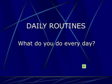 DAILY ROUTINES What do you do every day? 1.