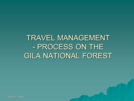 080820_v1DP TRAVEL MANAGEMENT - PROCESS ON THE GILA NATIONAL FOREST.
