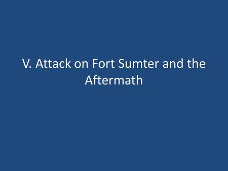 V. Attack on Fort Sumter and the Aftermath. A. After Secession Lincoln refused to recognize secession. He wanted to keep the Union together Confederate.