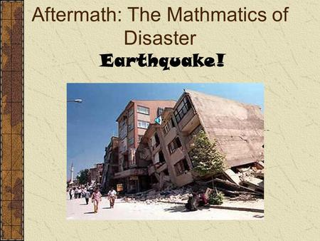Aftermath: The Mathmatics of Disaster Earthquake!.