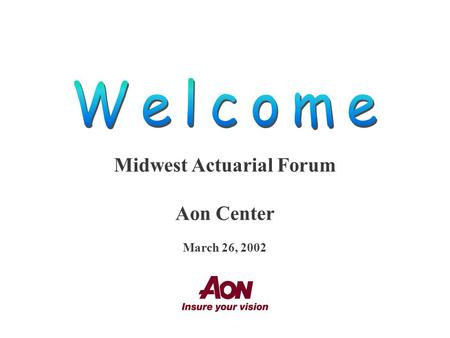 Midwest Actuarial Forum Aon Center March 26, 2002.