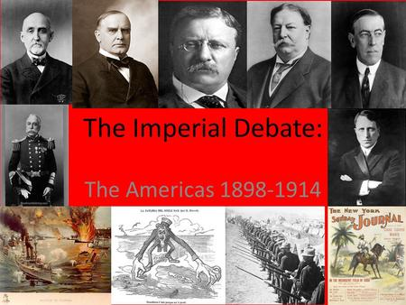 The Imperial Debate: The Americas 1898-1914. Sp/Am War Aftermath: The Imperial Debate Teller Amendment (1898)- United States will not establish permanent.
