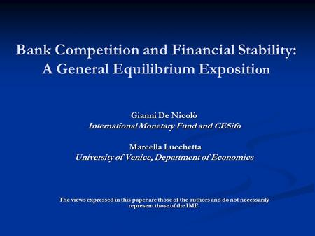 Bank Competition and Financial Stability: A General Equilibrium Expositi on Gianni De Nicolò International Monetary Fund and CESifo Marcella Lucchetta.
