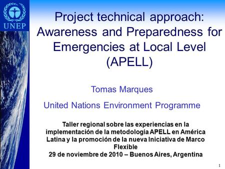 1 Project technical approach: Awareness and Preparedness for Emergencies at Local Level (APELL) Taller regional sobre las experiencias en la implementación.