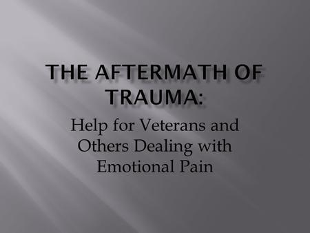 Help for Veterans and Others Dealing with Emotional Pain.