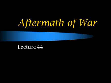 Aftermath of War Lecture 44. Casualties of WW2 Military Dead Military Wounded Civilian Dead Total Casualties Allies BRITAIN264,000277,00093,000634,000.