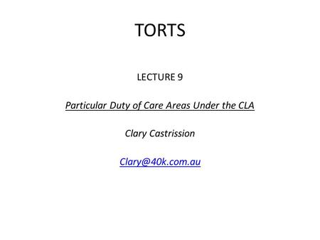 TORTS LECTURE 9 Particular Duty of Care Areas Under the CLA Clary Castrission