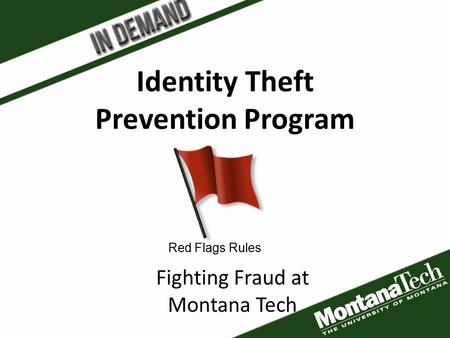 Identity Theft Prevention Program Red Flags Rules Fighting Fraud at Montana Tech.