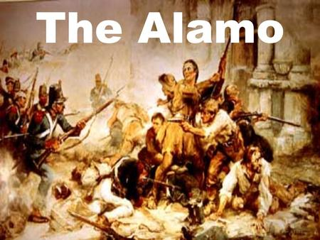 The Alamo Objectives Where the Alamo is located? What happened at the Alamo? Identify famous participants at the Alamo. What was the importance of the.