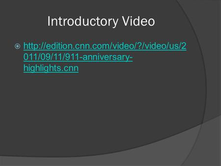 Introductory Video   011/09/11/911-anniversary- highlights.cnn  011/09/11/911-anniversary-