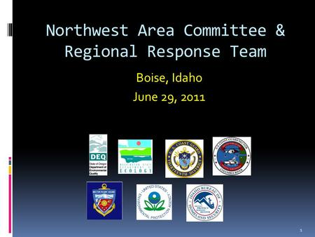 Northwest Area Committee & Regional Response Team 1 Boise, Idaho June 29, 2011.