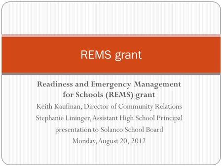 Readiness and Emergency Management for Schools (REMS) grant Keith Kaufman, Director of Community Relations Stephanie Lininger, Assistant High School Principal.