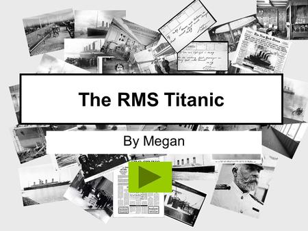 The RMS Titanic By Megan.