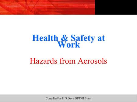 Complied by H S Dave DDISH Surat Health & Safety at Work Hazards from Aerosols.