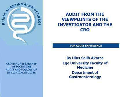 By Ulus Salih Akarca Ege University Faculty of Medicine Department of Gastroenterology CLINICAL RESEARCHES ASSOCIATION AUDIT AND FOLLOW-UP IN CLINICAL.