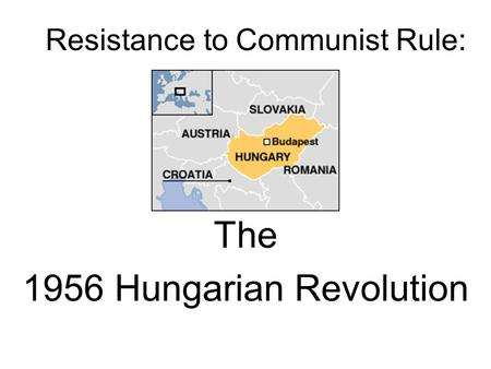Resistance to Communist Rule: The 1956 Hungarian Revolution.
