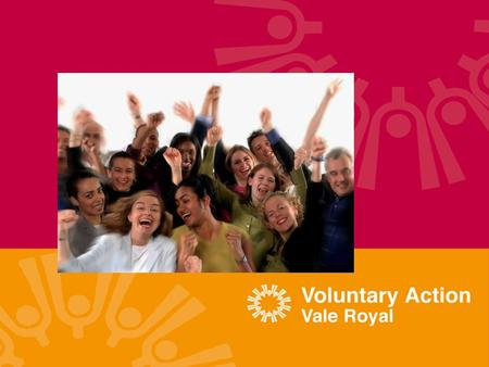 MISSION STATEMENT ' Voluntary Action Vale Royal exists to promote and support voluntary organisations and to encourage voluntary activity for the benefit.