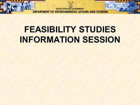 FEASIBILITY STUDIES INFORMATION SESSION. OVERVIEW  Background and approach the feasibility studies  Guidelines ♦Discussion of terms of reference ♦Sustainability.